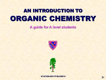 AN INTRODUCTION TO ORGANIC CHEMISTRY A guide for A level students KNOCKHARDY PUBLISHING.