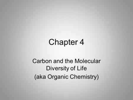 Chapter 4 Carbon and the Molecular Diversity of Life (aka Organic Chemistry)