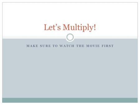 MAKE SURE TO WATCH THE MOVIE FIRST Let's Multiply!