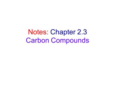 Notes: Chapter 2.3 Carbon Compounds. Chemistry of Carbon 1.Carbon can form four covalent bonds. (tetravalence) 2.Carbon can bond with other carbon atoms,
