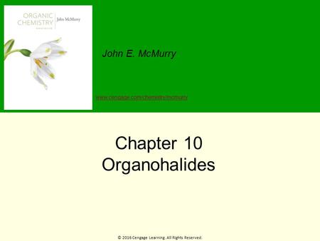 © 2016 Cengage Learning. All Rights Reserved. John E. McMurry  Chapter 10 Organohalides.