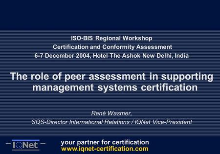 Your partner for certification  ISO-BIS Regional Workshop Certification and Conformity Assessment 6-7 December 2004, Hotel The.