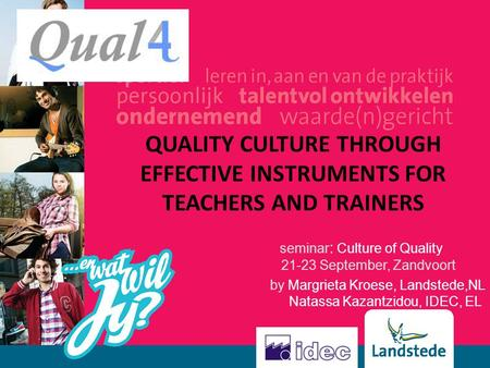 QUALITY CULTURE THROUGH EFFECTIVE INSTRUMENTS FOR TEACHERS AND TRAINERS seminar : Culture of Quality September, Zandvoort by Margrieta Kroese, Landstede,NL.