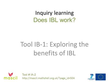 Inquiry learning Does IBL work? Tool IB-1: Exploring the benefits of IBL Tool # IA-2
