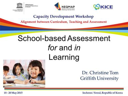 Dr. Christine Tom Griffith University School-based Assessment for and in Learning.