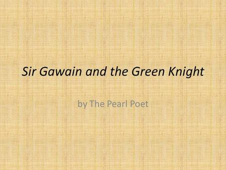 Sir Gawain and the Green Knight by The Pearl Poet.