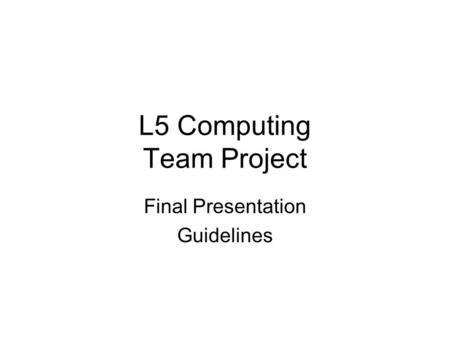 L5 Computing Team Project Final Presentation Guidelines.