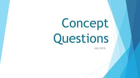 Concept Questions July Outline  Concept Inventories Questions  Next Step Questions  OAPT Peer Review Questions  OAPT Contest Questions.