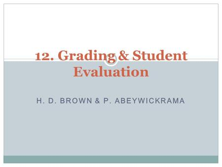 H. D. BROWN & P. ABEYWICKRAMA 12. Grading & Student Evaluation.