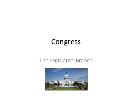 Congress The Legislative Branch. Organization and Powers of Congress Article 1 of the Constitution defines the organization and powers of the Legislative.