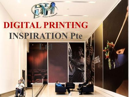 DIGITAL PRINTING INSPIRATION Pte Ltd. Welcome to Digital Printing Inspiration Pte Ltd Established since 1999, Digital Printing Inspiration (DPI) specialises.
