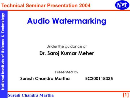 [1] National Institute of Science & Technology Technical Seminar Presentation 2004 Suresh Chandra Martha National Institute of Science & Technology Audio.