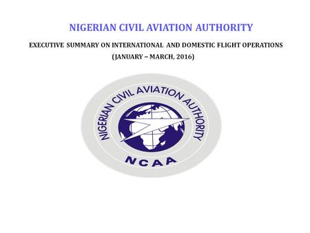 NIGERIAN CIVIL AVIATION AUTHORITY EXECUTIVE SUMMARY ON INTERNATIONAL AND DOMESTIC FLIGHT OPERATIONS (JANUARY – MARCH, 2016)