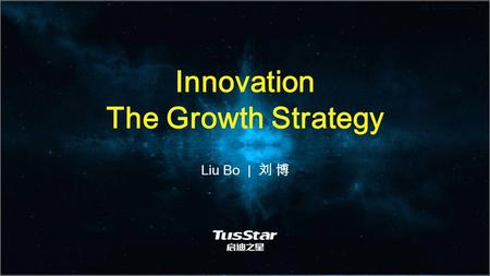 Innovation The Growth Strategy Liu Bo | 刘 博. Tsinghua University Science Park Founded in 1999 , Innovation Services One of he Largest university science.