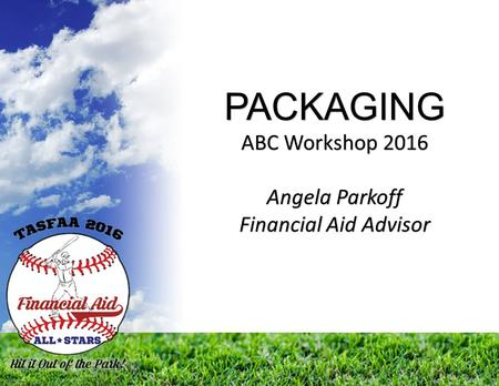 PACKAGING ABC Workshop 2016 Angela Parkoff Financial Aid Advisor.
