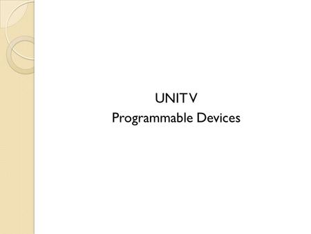 UNIT V Programmable Devices. RAM A RAM constitutes the internal memory of the CPU for storing data, program and program result. It is read/write memory.
