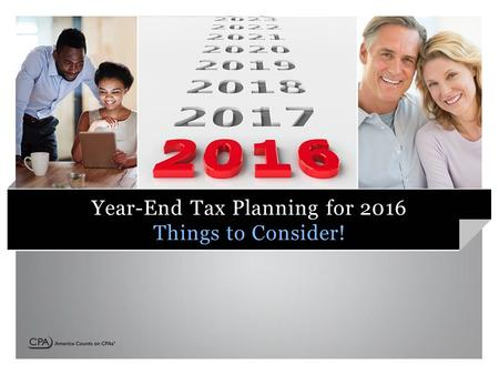 Year-End Tax Planning for 2016 Things to Consider!