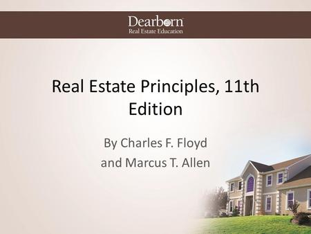 Real Estate Principles, 11th Edition By Charles F. Floyd and Marcus T. Allen.