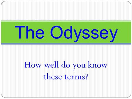 How well do you know these terms? The Odyssey. 1. God of the sea.