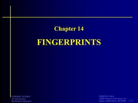 14-1 PRENTICE HALL ©2008 Pearson Education, Inc. Upper Saddle River, NJ FORENSIC SCIENCE An Introduction By Richard Saferstein FINGERPRINTS Chapter.