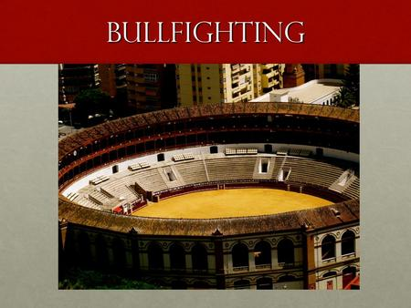 Bullfighting. Total number of people watching bullfights in Spain each year = over 1 million Discuss why so many people? Important to culture?