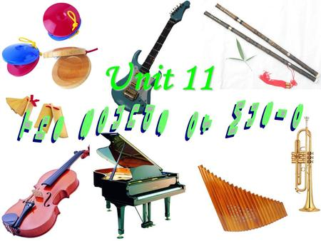 Unit 11 1.How many kinds of music are talked about in the passage? 2.What are they ? Six kinds of music. blues rock jazz hip-hop rap Latin music.