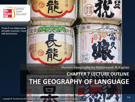 CHAPTER 7 LECTURE OUTLINE THE GEOGRAPHY OF LANGUAGE Human Geography by Malinowski & Kaplan Copyright © The McGraw-Hill Companies, Inc. Permission required.