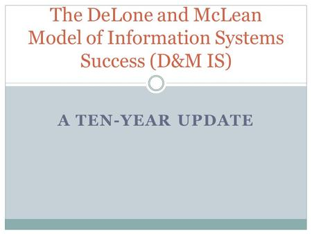 A TEN-YEAR UPDATE The DeLone and McLean Model of Information Systems Success (D&M IS)