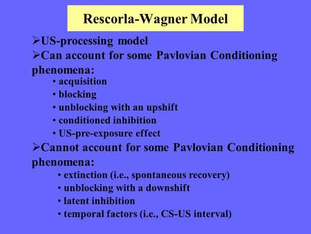 Rescorla-Wagner Model  US-processing model  Can account for some Pavlovian Conditioning phenomena: acquisition blocking unblocking with an upshift conditioned.