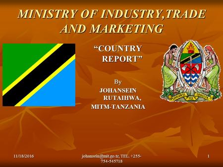 "TEL MINISTRY OF INDUSTRY,TRADE AND MARKETING ""COUNTRY REPORT"" By JOHANSEIN RUTAIHWA, MITM-TANZANIA."