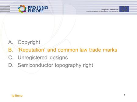 Ip4inno 1 A.Copyright B. 'Reputation' and common law trade marks C. Unregistered designs D. Semiconductor topography right.