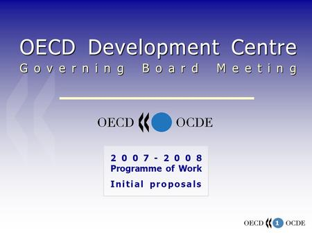 1 OECD Development Centre Governing Board Meeting Programme of Work Initial proposals.