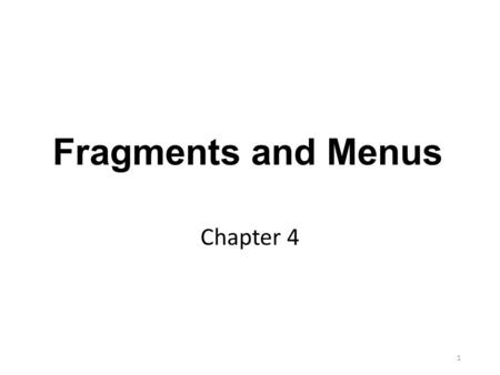 Fragments and Menus Chapter 4 1. Objectives Learn three different types of menus: options, context, and popup Learn to configure the ActionBar and Toolbar.