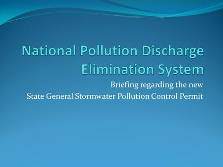 Briefing regarding the new State General Stormwater Pollution Control Permit.