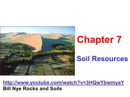 Soil Resources Chapter 7  Bill Nye Rocks and Soils.