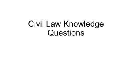 Civil Law Knowledge Questions. Possible Civil Liability Knowledge Questions (1 & 2) Duty: Explain how the law decides whether a duty of care is owed in.