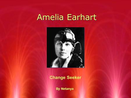 Amelia Earhart Change Seeker By Netanya. Biography RWhen she got married her husband promised her he would help her with her dreams like flying. RHer.