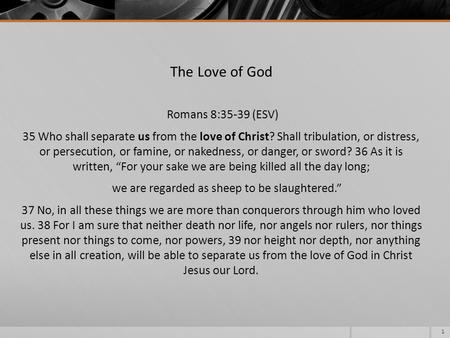 The Love of God Romans 8:35-39 (ESV) 35 Who shall separate us from the love of Christ? Shall tribulation, or distress, or persecution, or famine, or nakedness,