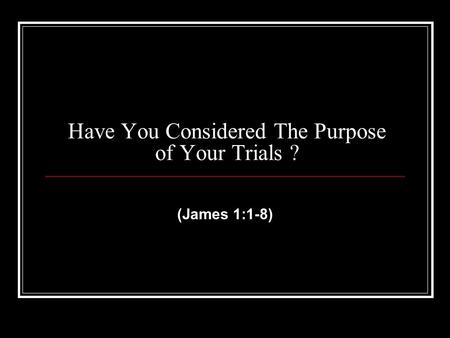 Have You Considered The Purpose of Your Trials ? (James 1:1-8)