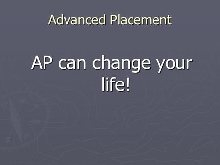 Advanced Placement AP can change your life!. Why Participate? ► Rigorous coursework is the best way to be prepared for college and to improve SAT scores.