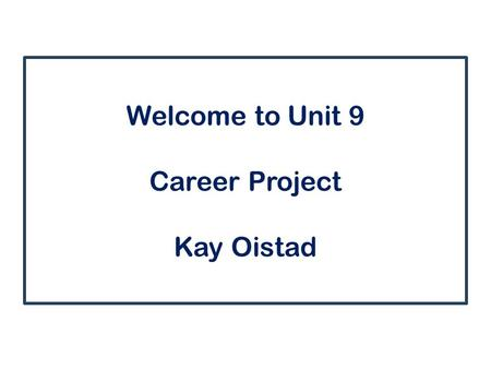 Welcome to Unit 9 Career Project Kay Oistad. Agenda  Greeting  Discussion  Assignment  Reading  Questions.