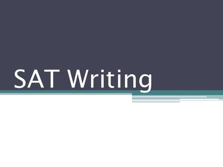 SAT Writing. What is the format of the SAT Writing Section? Lasts one hour in total. Scored on a scale of 200 to 800. Two sections: Multiple choice and.