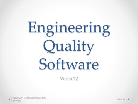 Engineering Quality Software Week02 J.N.Kotuba1 SYST Engineering Quality Software.