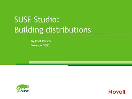 SUSE Studio: Building distributions By Cool Person From openSUSE.