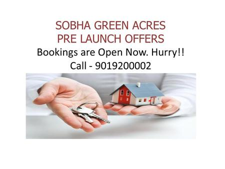 SOBHA GREEN ACRES PRE LAUNCH OFFERS Bookings are Open Now. Hurry!! Call
