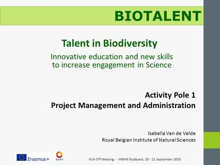 Kick-Off Meeting - HNHM Budapest, September 2016 BIOTALENT Talent in Biodiversity Innovative education and new skills to increase engagement in.
