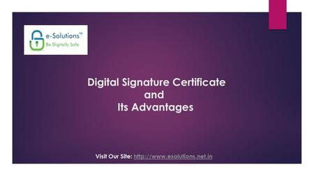 Digital Signature Certificate and Its Advantages Visit Our Site: