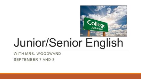Junior/Senior English WITH MRS. WOODWARD SEPTEMBER 7 AND 8.