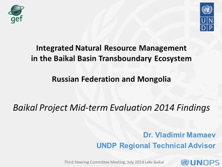 Dr. Vladimir Mamaev UNDP Regional Technical Advisor Integrated Natural Resource Management in the Baikal Basin Transboundary Ecosystem Russian Federation.