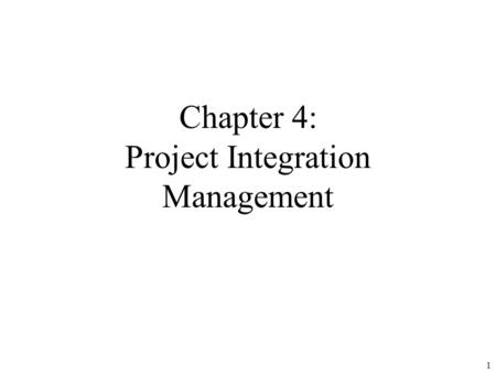 1 Chapter 4: Project Integration Management. 2 Learning Objectives Describe an overall framework for project integration management as it relates to the.